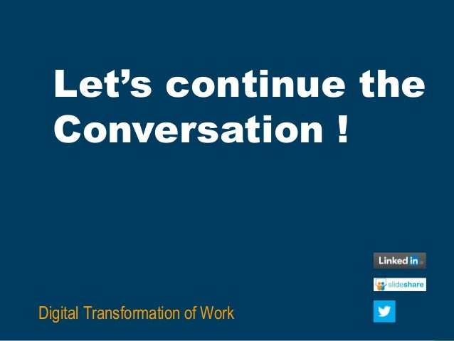 31 Let's continue the Conversation ! Digital Transformation of Work
