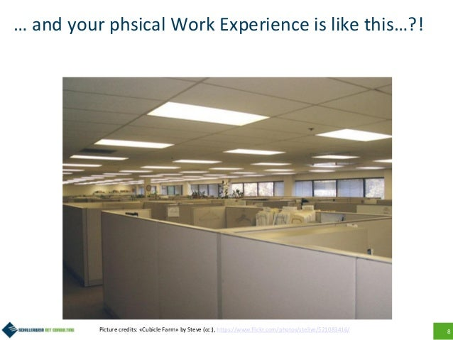 8 … and your phsical Work Experience is like this…?! Picture credits: «Cubicle Farm» by Steve (cc:), https://www.flickr.co...