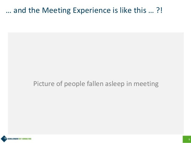 9 … and the Meeting Experience is like this … ?! Picture of people fallen asleep in meeting