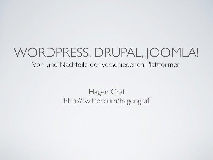 WORDPRESS, DRUPAL, JOOMLA!  Vor- und Nachteile der verschiedenen Plattformen                     Hagen Graf            htt...