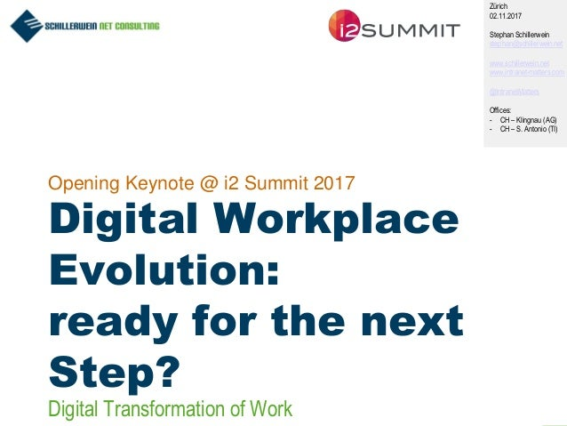 1 Opening Keynote @ i2 Summit 2017 Digital Workplace Evolution: ready for the next Step? Zürich 02.11.2017 Stephan Schille...