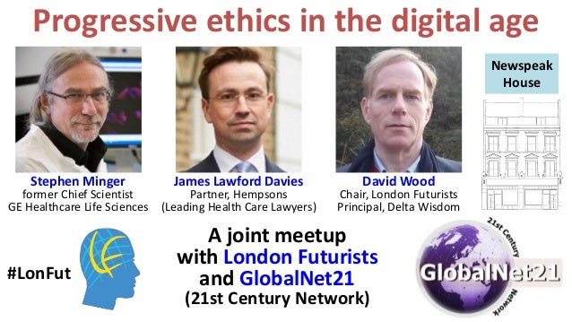Progressive ethics in the digital age A joint meetup with London Futurists and GlobalNet21 (21st Century Network) #LonFut ...