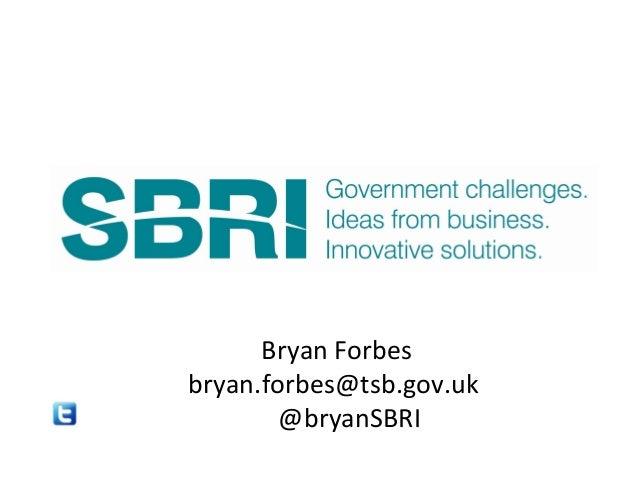 Bryan Forbes bryan.forbes@tsb.gov.uk @bryanSBRI
