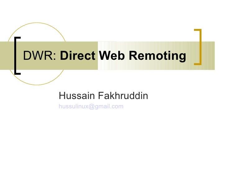 DWR:  Direct Web Remoting Hussain Fakhruddin [email_address]
