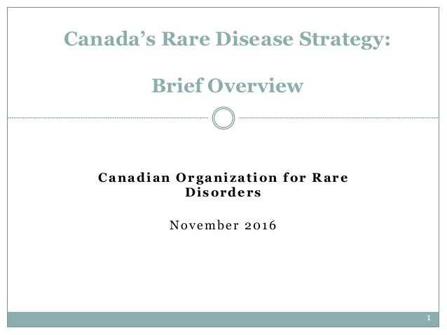 1 Canadian Organization for Rare Disorders November 2016 Canada's Rare Disease Strategy: Brief Overview