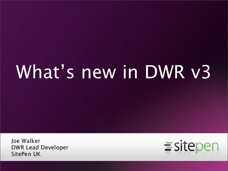 What's new in DWR v3   Joe Walker DWR Lead Developer SitePen UK