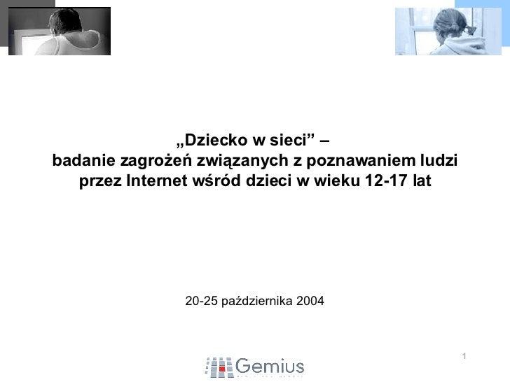 """"""" Dziecko w sieci"""" –  badanie zagrożeń związanych z poznawaniem ludzi przez Internet wśród dzieci w wieku 12-17 lat 20-25 ..."""