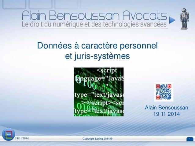 Données à caractère personnel et juris-systèmes  Alain Bensoussan  19 11 2014  19/11/2014  Copyright Lexing 2014 ®  1
