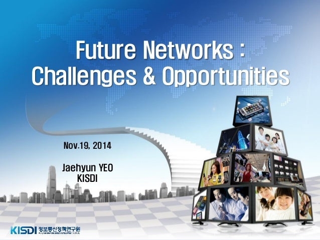 Future Netwoks: Challenges & Opportunities - Jaehyun YEO, Senior Researcher, KISDI - DigiWorld Summit 2014
