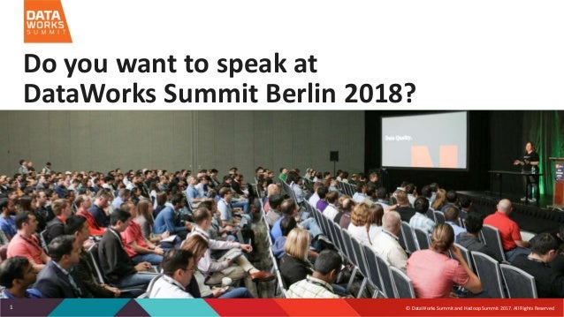 © DataWorks Summit and Hadoop Summit 2017. All Rights Reserved1 Do you want to speak at DataWorks Summit Berlin 2018?