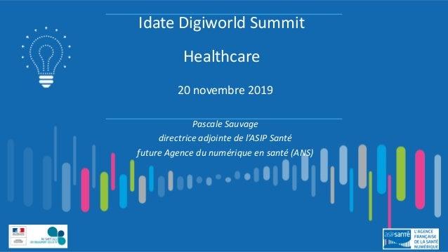 Idate Digiworld Summit Healthcare 20 novembre 2019 Pascale Sauvage directrice adjointe de l'ASIP Santé future Agence du nu...