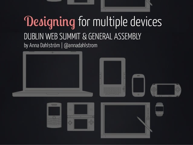 """D!""""#$%#%$ for multiple devices DUBLIN WEB SUMMIT & GENERAL ASSEMBLY by Anna Dahlström   @annadahlstrom"""