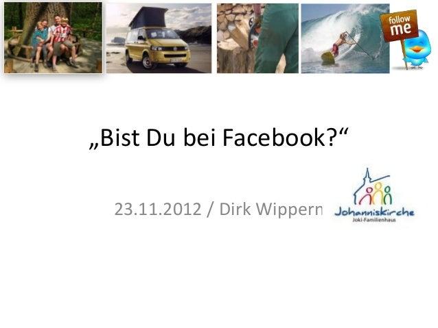 """""""Bist Du bei Facebook?""""  23.11.2012 / Dirk Wippern"""