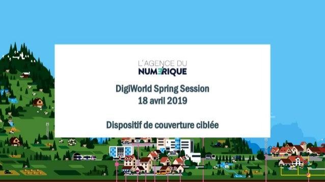 DWSPR19 Séminaire Cohésion territoriale & digital 180419 - Dispositif de couverture ciblée - Zacharia ALAHYANE - Agence du...