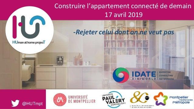 Construire l'appartement connecté de demain 17 avril 2019 -Rejeter celui dont on ne veut pas @HUTmpt