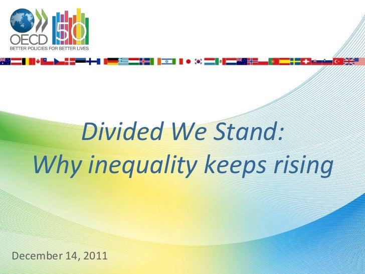 Divided We Stand:   Why inequality keeps risingDecember 14, 2011   OECD, Directorate for Employment, Labour and Social Aff...