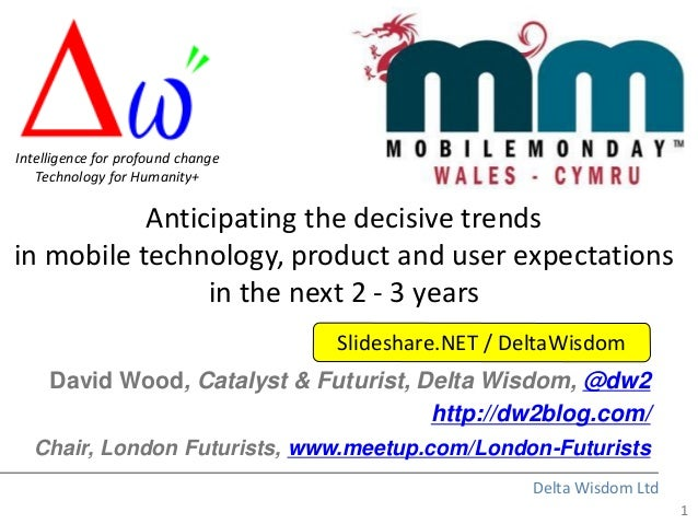 1Delta Wisdom LtdAnticipating the decisive trendsin mobile technology, product and user expectationsin the next 2 - 3 year...