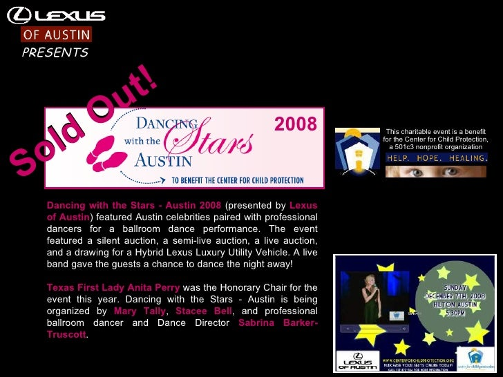 Dancing with the Stars - Austin 2008  (presented by  Lexus of Austin ) featured Austin celebrities paired with professiona...
