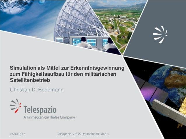 Telespazio VEGA Deutschland GmbH Simulation als Mittel zur Erkenntnisgewinnung zum Fähigkeitsaufbau für den militärischen ...