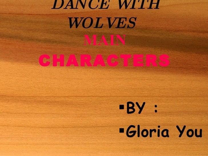 DANCE WITH WOLVES   MAIN  CHARACTERS <ul><li>BY :   </li></ul><ul><li>Gloria You </li></ul>