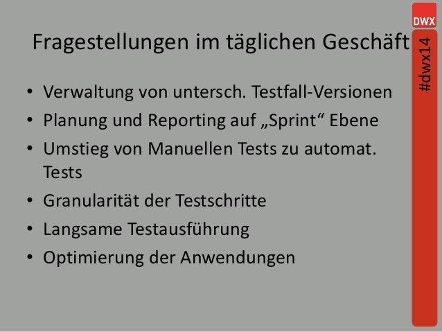 """Fragestellungen im täglichen Geschäft • Verwaltung von untersch. Testfall-Versionen • Planung und Reporting auf """"Sprint"""" E..."""