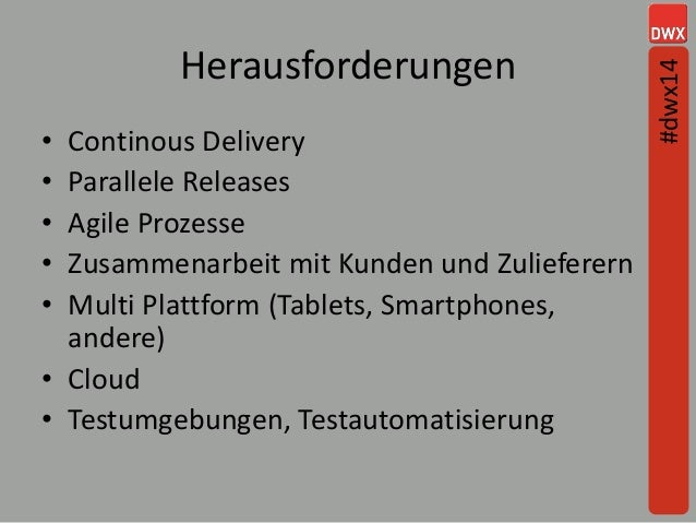 • Continous Delivery • Parallele Releases • Agile Prozesse • Zusammenarbeit mit Kunden und Zulieferern • Multi Plattform (...