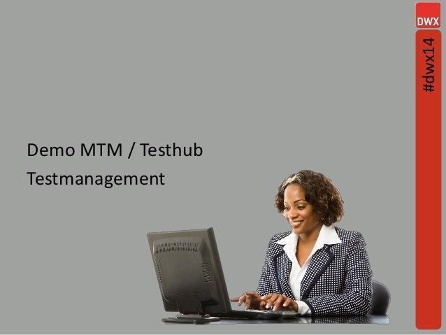 Demo MTM / Testhub Testmanagement #dwx14