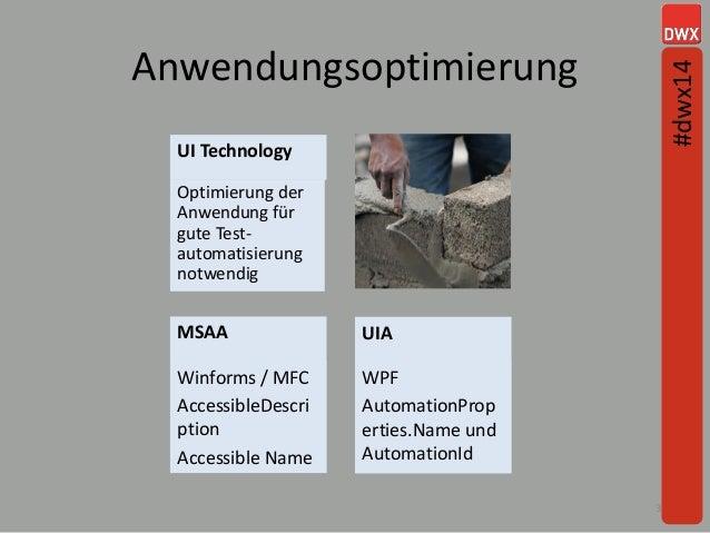 Anwendungsoptimierung 35 UI Technology Optimierung der Anwendung für gute Test- automatisierung notwendig MSAA Winforms / ...