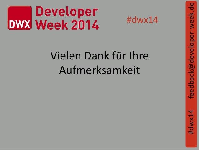Vielen Dank für Ihre Aufmerksamkeit feedback@developer-week.de#dwx14 #dwx14