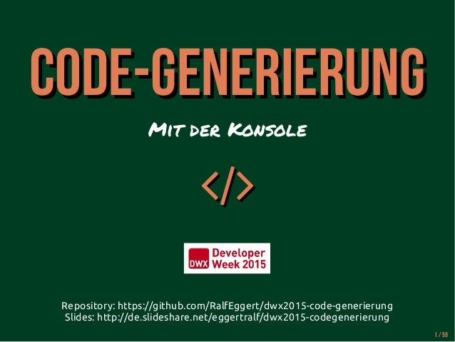 Code-GenerierungCode-Generierung Mit der Konsole  Repository: https://github.com/RalfEggert/dwx2015-code-generierung Sli...