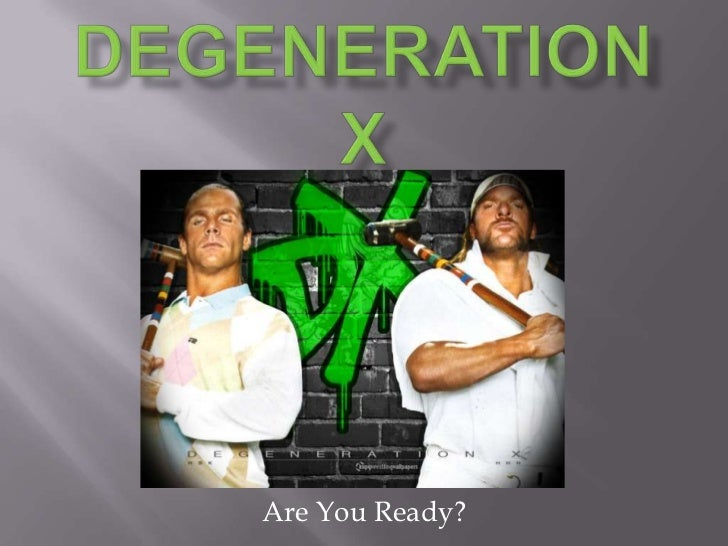 Degeneration X<br />Are You Ready?<br />