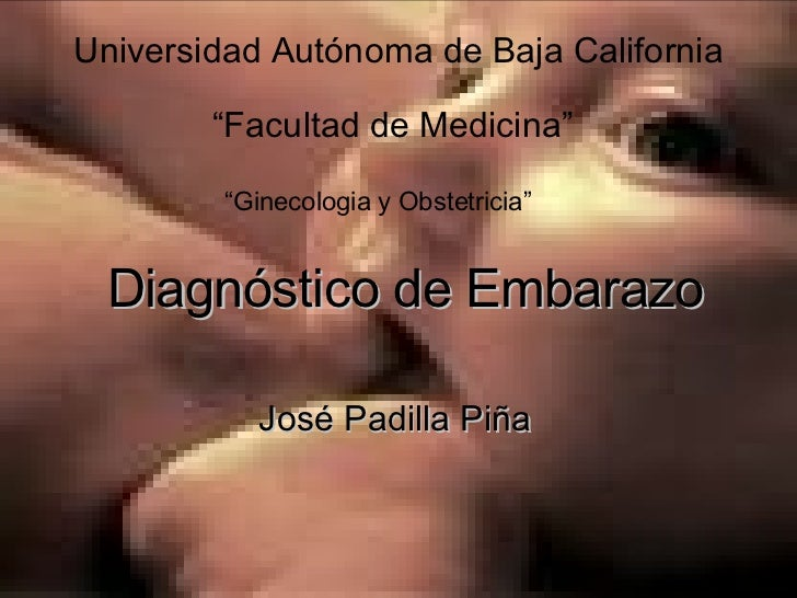 """Diagnóstico de Embarazo José Padilla Piña Universidad Autónoma de Baja California """" Facultad de Medicina"""" """" Ginecologia y ..."""