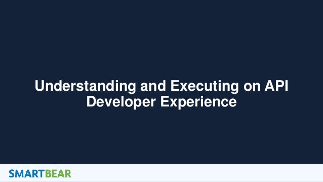 1 Understanding and Executing on API Developer Experience