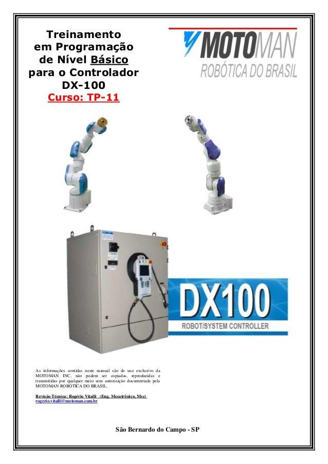 Treinamento em Programação de Nível Básico para o Controlador DX-100 Curso: TP-11 As informações contidas neste manual são...