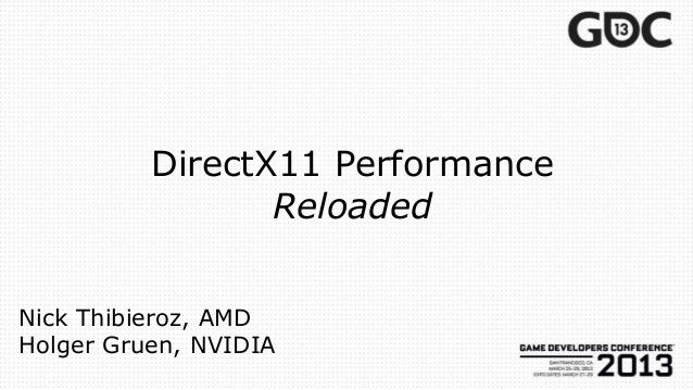DirectX11 Performance Reloaded Nick Thibieroz, AMD Holger Gruen, NVIDIA
