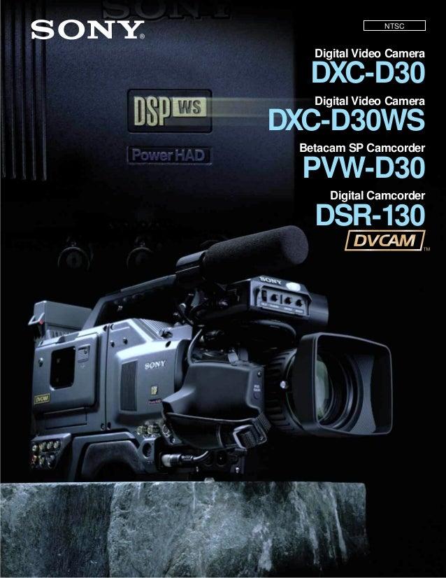 NTSC  Digital Video Camera  DXC-D30 Digital Video Camera  DXC-D30WS Betacam SP Camcorder  PVW-D30 Digital Camcorder  DSR-1...