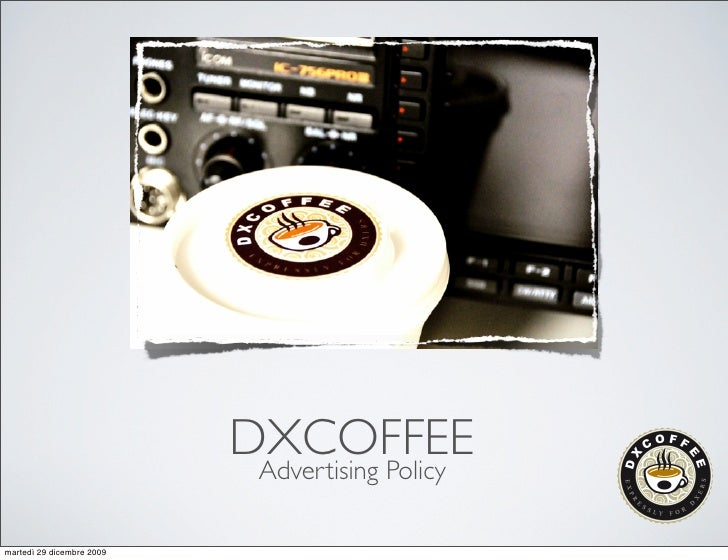 DXCOFFEE                             Advertising Policy  martedì 29 dicembre 2009