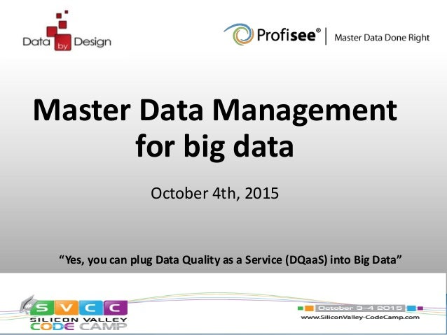 """""""Yes, you can plug Data Quality as a Service (DQaaS) into Big Data"""" October 4th, 2015 Master Data Management for big data ..."""