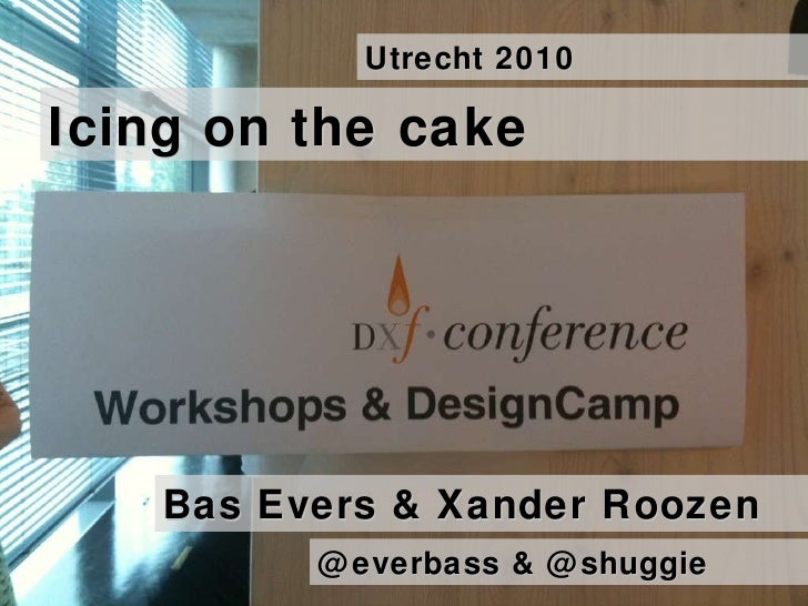 Bas Evers & Xander Roozen Icing on the cake DxF 2010 .: designcamp @everbass @shuggie