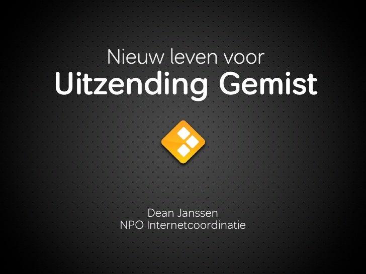 Nieuw leven voor Uitzending Gemist           Dean Janssen     NPO Internetcoordinatie