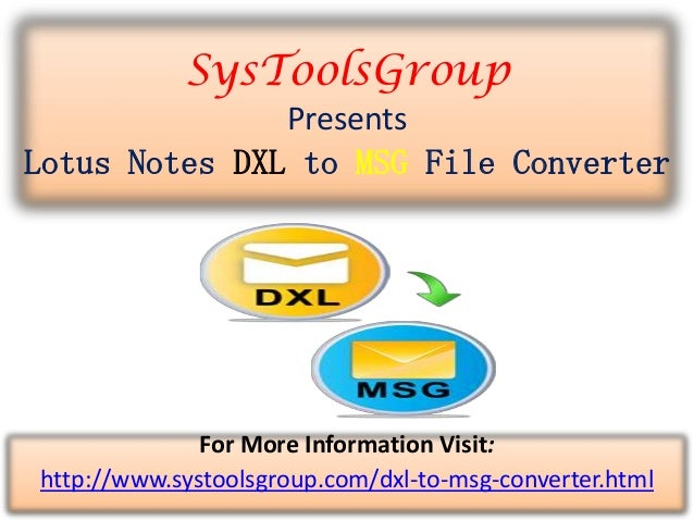 SysToolsGroup Presents Lotus Notes DXL to MSG File Converter For More Information Visit: http://www.systoolsgroup.com/dxl-...