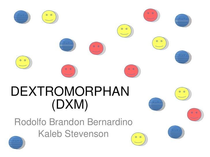 DEXTROMORPHAN (DXM) Rodolfo Brandon Bernardino Kaleb Stevenson