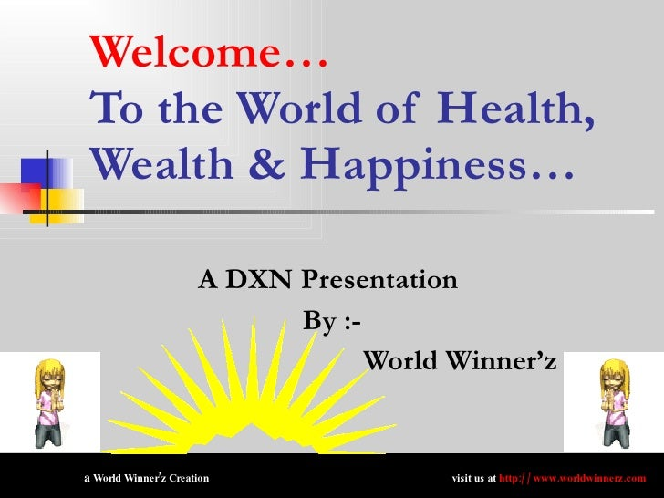 Welcome… To the World of Health, Wealth & Happiness… A DXN Presentation  By :- World Winner'z