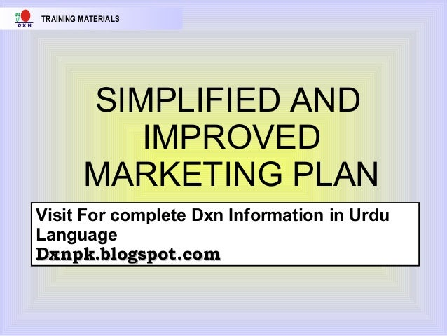TRAINING MATERIALS  SIMPLIFIED AND IMPROVED MARKETING PLAN Visit For complete Dxn Information in Urdu Language Dxnpk.blogs...