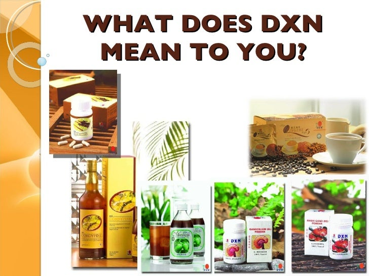 WHAT DOES DXN MEAN TO YOU?