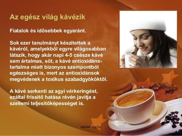 Az egész világ kávézik Fiatalok és idősebbek egyaránt. Sok ezer tanulmányt készítettek a kávéról, amelyekből egyre világos...
