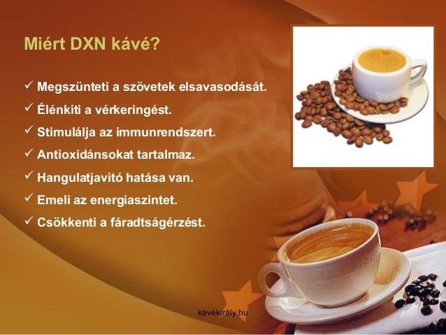 Miért DXN kávé?  Megszünteti a szövetek elsavasodását.  Élénkíti a vérkeringést.  Stimulálja az immunrendszert.  Antio...