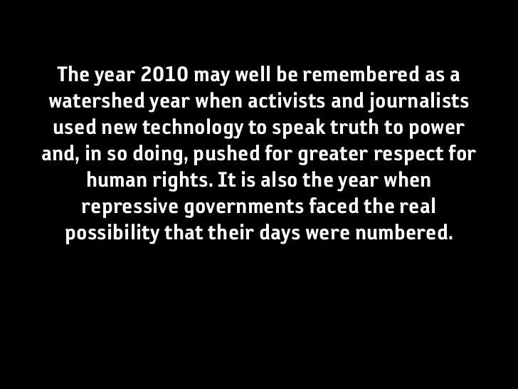 The year 2010 may well be remembered as a watershed year when activists and journalists used new technology to speak truth...