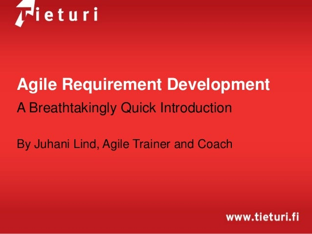 Agile Requirement Development A Breathtakingly Quick Introduction By Juhani Lind, Agile Trainer and Coach