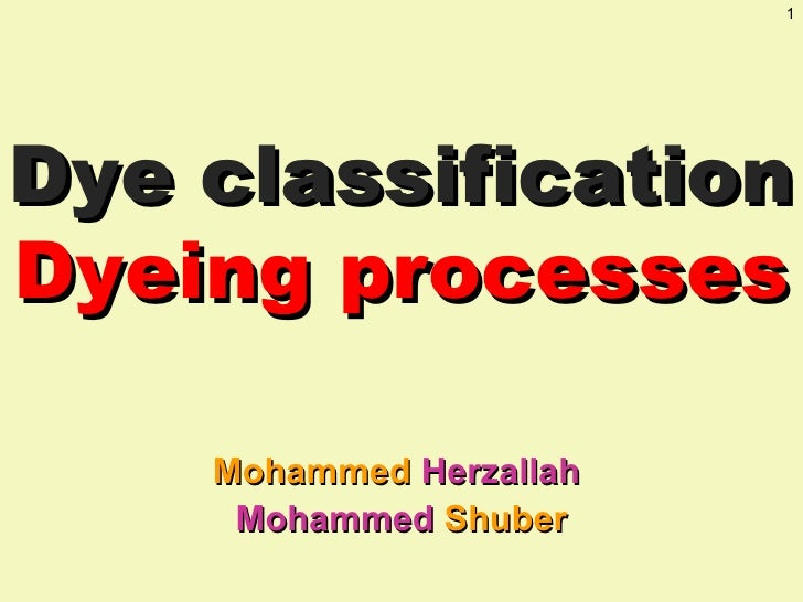 1Dye classificationDyeing processes    Mohammed Herzallah     Mohammed Shuber